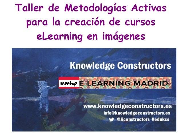 Taller de Metodologías Activas para la creación de cursos eLearning en imágenes
