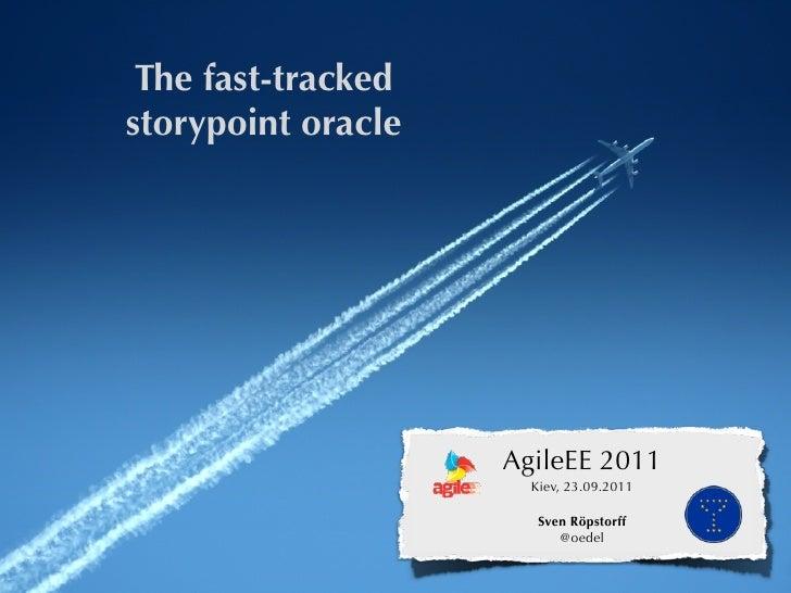 The fast-trackedstorypoint oracle                    AgileEE 2011                      Kiev, 23.09.2011                   ...