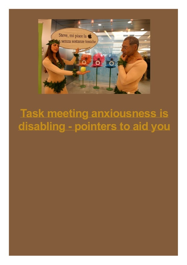 Task meeting anxiousness is disabling - pointers to aid you