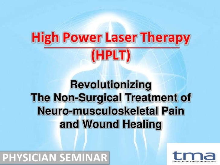 High Power Laser Therapy            (HPLT)           Revolutionizing    The Non-Surgical Treatment of     Neuro-musculoske...