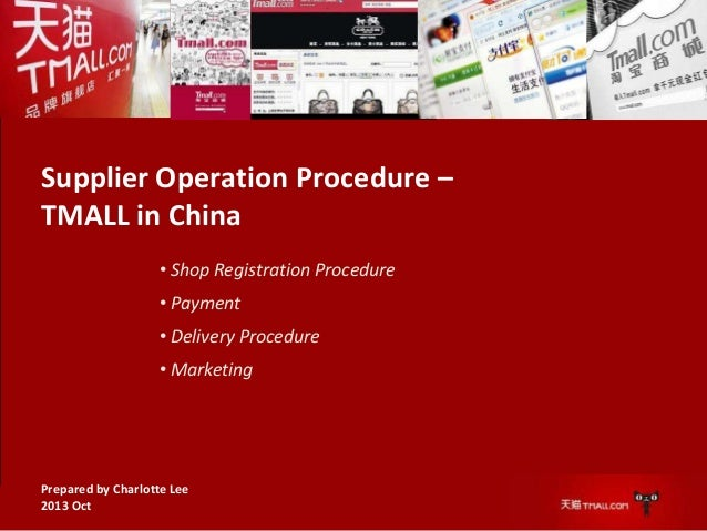 Supplier Operation Procedure – TMALL in China • Shop Registration Procedure  • Payment • Delivery Procedure • Marketing  P...
