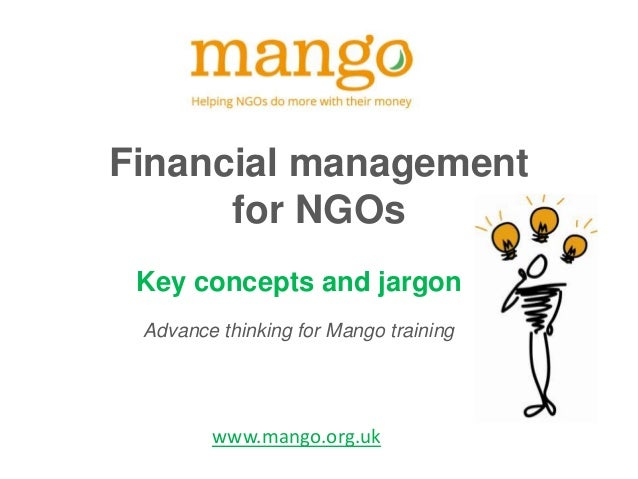Financial management for NGOs Key concepts and jargon Advance thinking for Mango training  www.mango.org.uk