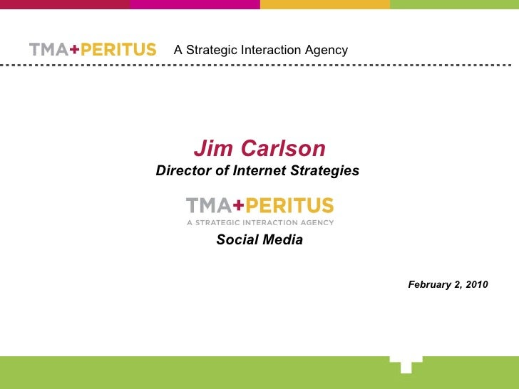 Jim Carlson Director of Internet Strategies  Social Media February 2, 2010 A Strategic Interaction Agency