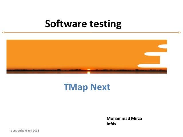 TMap NextSoftware testingMohammad MirzaInf4xdonderdag 6 juni 2013donderdag 6 juni 2013