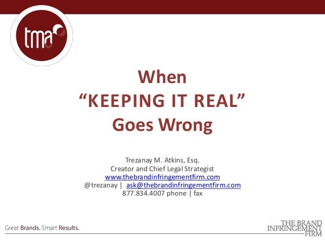 "When ""KEEPING IT REAL"" Goes Wrong Trezanay M. Atkins, Esq. Creator and Chief Legal Strategist www.thebrandinfringementfirm..."
