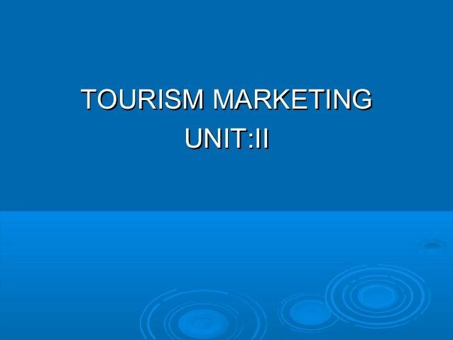 TOURISM MARKETINGTOURISM MARKETING UNIT:IIUNIT:II