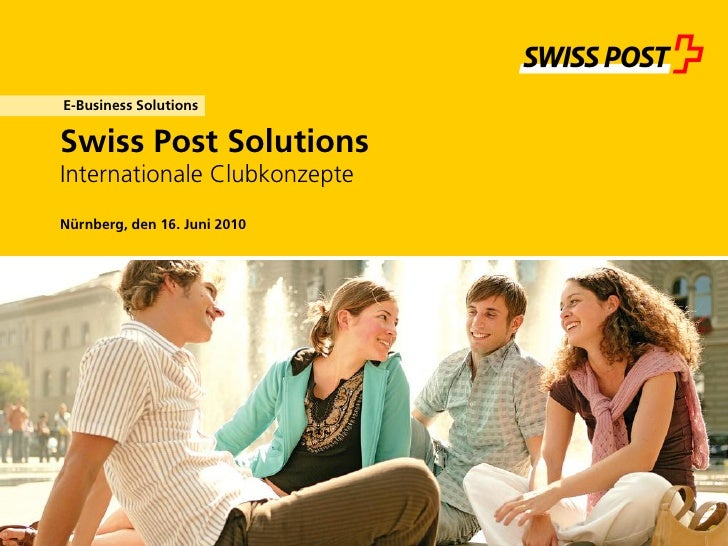 E-Business Solutions  Swiss Post Solutions Internationale Clubkonzepte Nürnberg, den 16. Juni 2010
