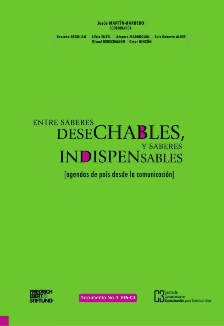 ENTRE SABERES DESECHABLES       Y SABERES INDISPENSABLES          [agendas de país desde la comunicación]                 ...