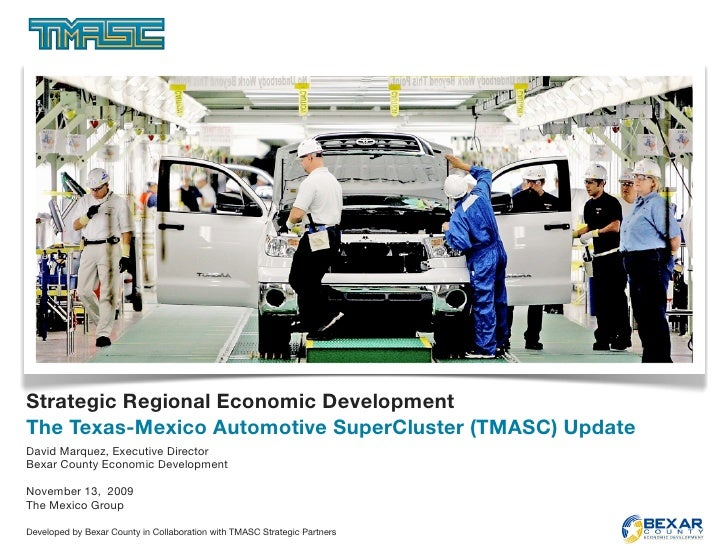 Strategic Regional Economic Development The Texas-Mexico Automotive SuperCluster (TMASC) Update David Marquez, Executive D...