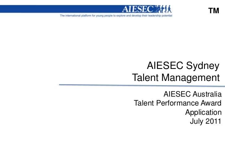 TM<br />AIESEC SydneyTalent Management<br />AIESEC Australia Talent Performance Award ApplicationJuly 2011<br />