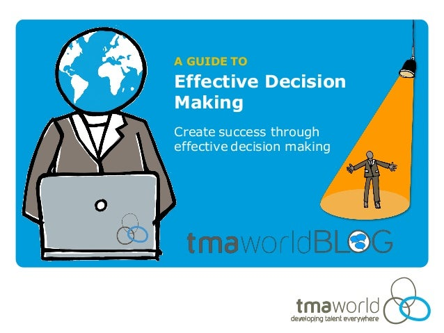 A GUIDE TOEffective DecisionMakingCreate success througheffective decision making