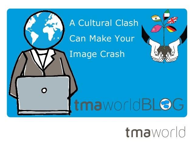 A Cultural ClashCan Make YourImage Crash