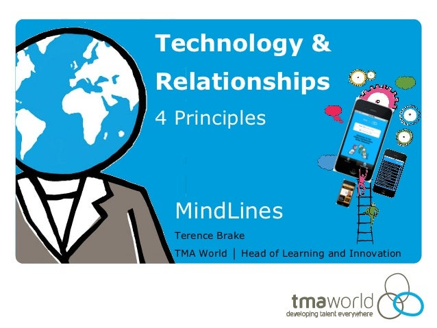 Technology &Relationships4 Principles  MindLines  Terence Brake  TMA World │ Head of Learning and Innovation
