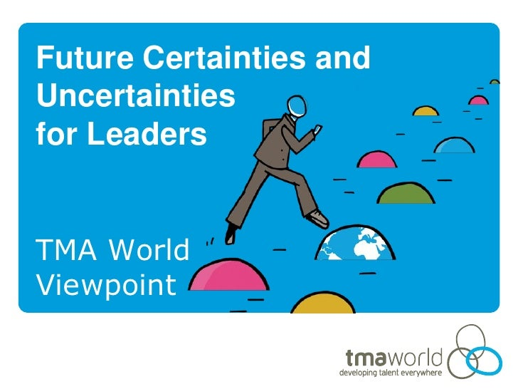 Future Certainties andUncertaintiesfor LeadersTMA WorldViewpoint