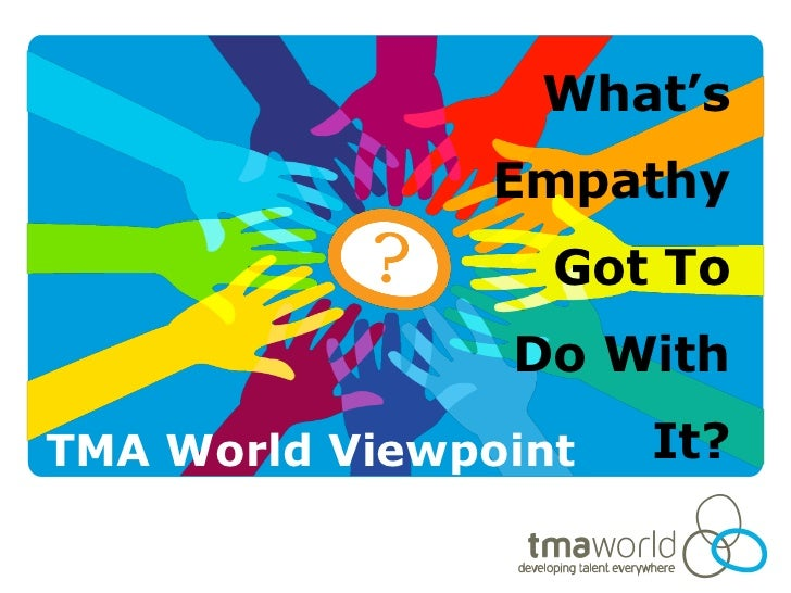 What's               Empathy                  Got To                Do WithTMA World Viewpoint   It?