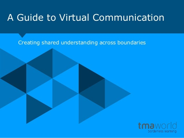 A Guide to Virtual CommunicationCreating shared understanding across boundaries