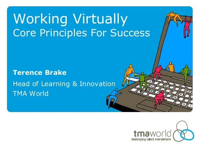 Working VirtuallyCore Principles For SuccessTerence BrakeHead of Learning & InnovationTMA World