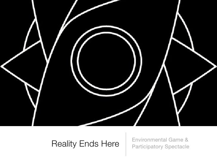 Environmental Game &Reality Ends Here   Participatory Spectacle