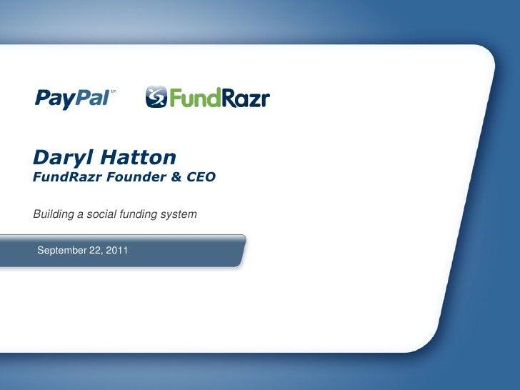 Daryl HattonFundRazr Founder & CEOBuilding a social funding systemSeptember 22, 2011