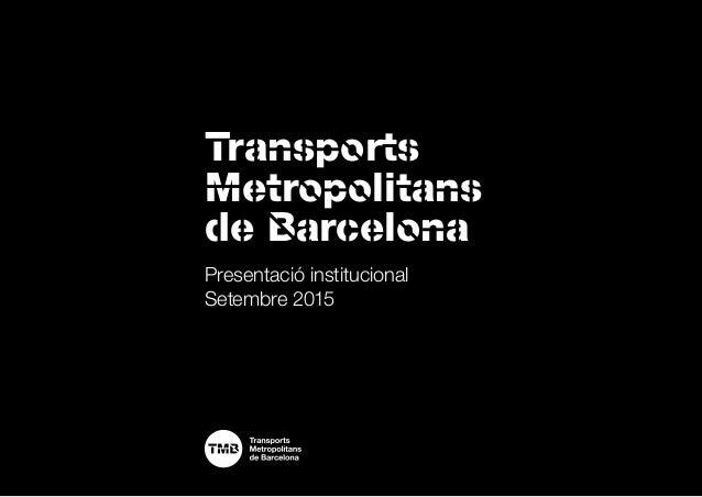 Transports Metropolitans de Barcelona Presentació institucional Setembre 2015