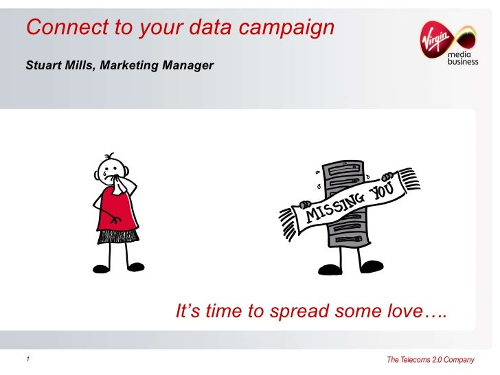 Connect to your data campaign Stuart Mills, Marketing Manager <ul><li>It's time to spread some love…. </li></ul>