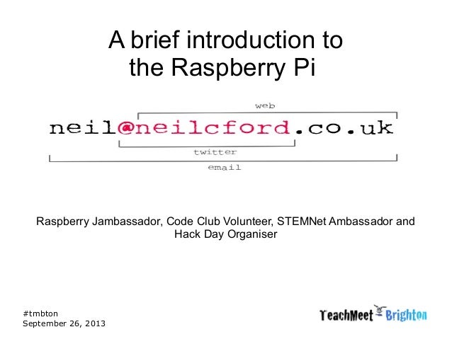 #tmbton September 26, 2013 A brief introduction to the Raspberry Pi Raspberry Jambassador, Code Club Volunteer, STEMNet Am...