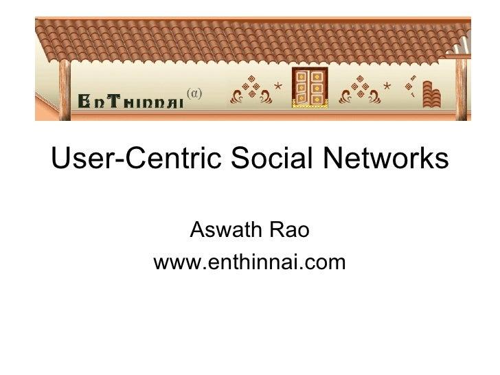 User-Centric Social Networks Aswath Rao www.enthinnai.com