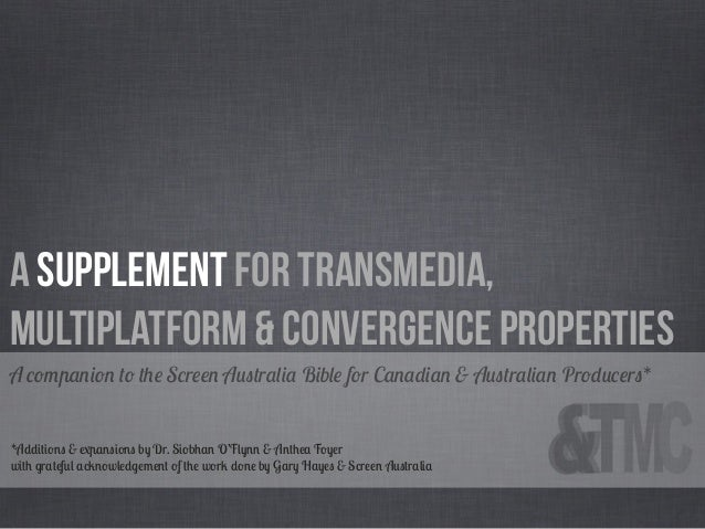 A Supplement for Transmedia,Multiplatform & Convergence PropertiesA companion to the Screen Australia Bible for Canadian &...