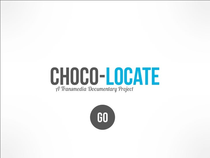 choco-locateA Transmedia Documentary Project                 GO