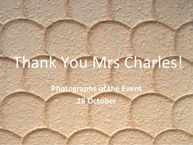 Thank You Mrs Charles! Photographs of the Event 28 October