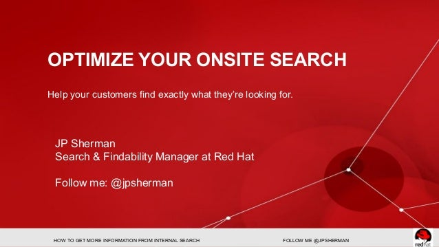 OPTIMIZE YOUR ONSITE SEARCH Help your customers find exactly what they're looking for. HOW TO GET MORE INFORMATION FROM IN...
