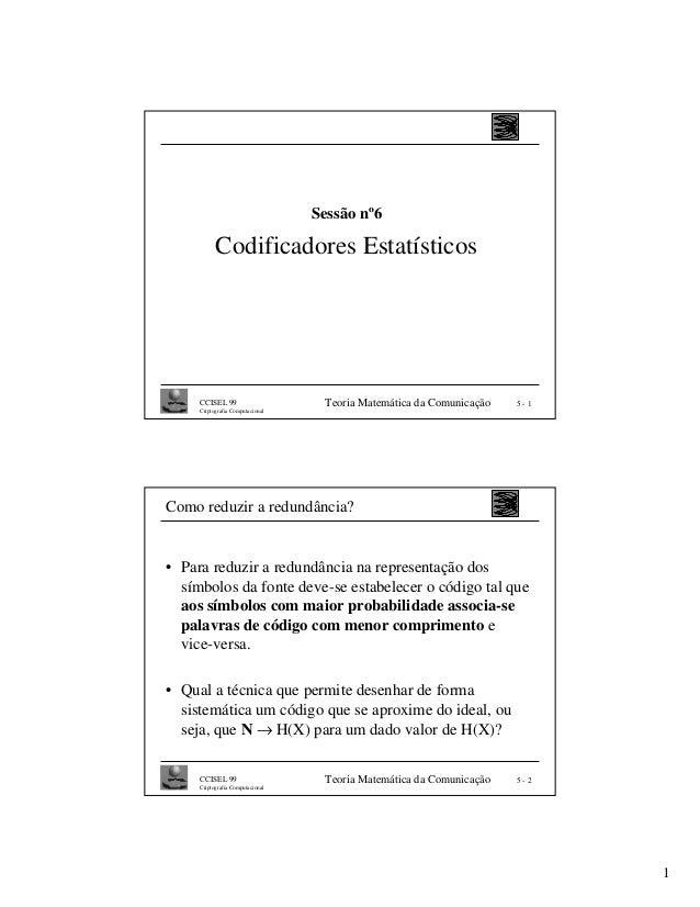 Sessão nº6           Codificadores Estatísticos     CCISEL 99                     Teoria Matemática da Comunicação   5-1  ...