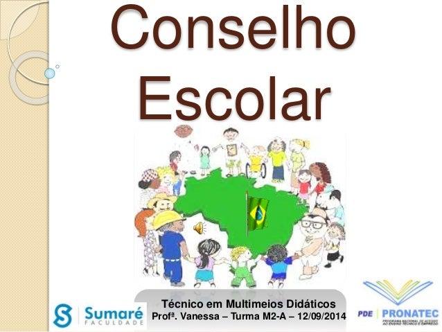 Conselho  Escolar  Técnico em Multimeios Didáticos  Profª. Vanessa – Turma M2-A – 12/09/2014