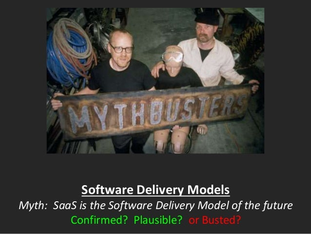 Software Delivery Models Myth: SaaS is the Software Delivery Model of the future Confirmed? Plausible? or Busted?