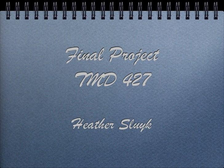 Final Project TMD 427Heather Sluyk