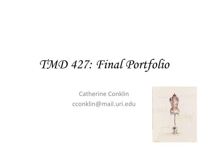 TMD 427: Final Portfolio Catherine Conklin [email_address]