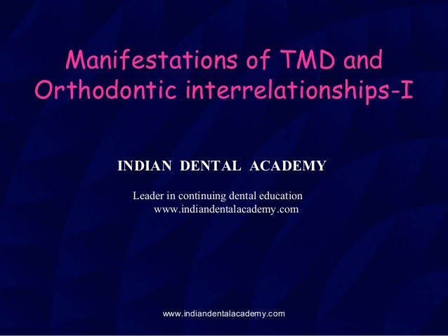 Manifestations of TMD and Orthodontic interrelationships-I INDIAN DENTAL ACADEMY Leader in continuing dental education www...