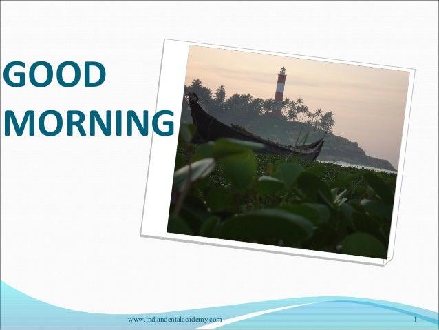 GOOD MORNING 1www.indiandentalacademy.com