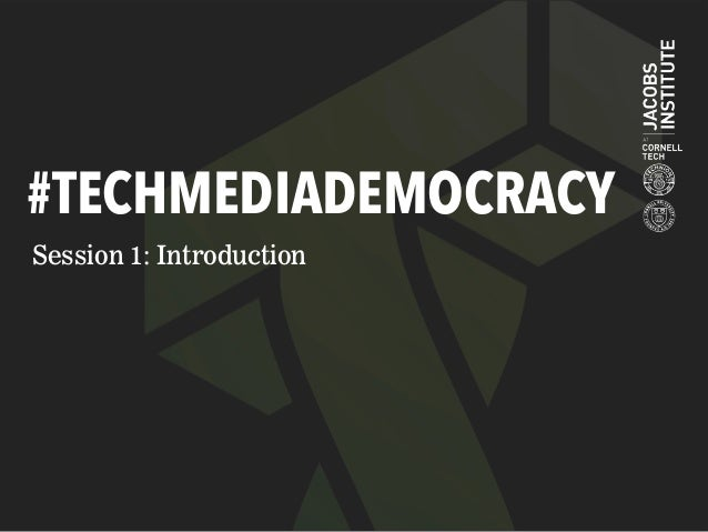#TECHMEDIADEMOCRACY Session 1: Introduction