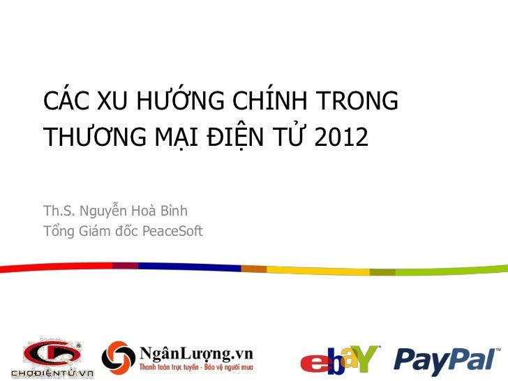 CÁC XU HƢỚNG CHÍNH TRONGTHƢƠNG MẠI ĐIỆN TỬ 2012Th.S. Nguyễn Hoà BìnhTổng Giám đốc PeaceSoft