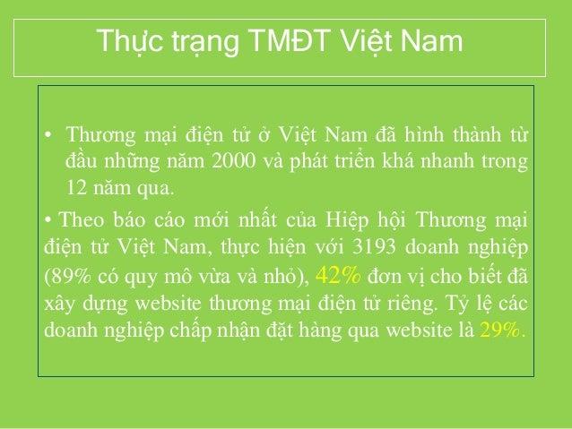 Thực trạng TMĐT Việt Nam • Thương mại điện tử ở Việt Nam đã hình thành từ đầu những năm 2000 và phát triển khá nhanh trong...