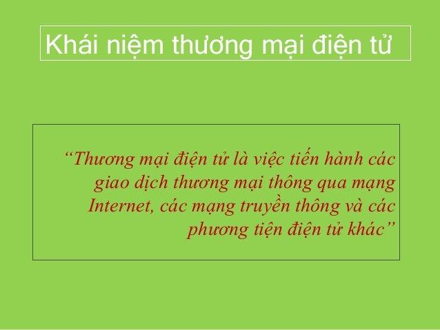 """Khái niệm thương mại điện tử """"Thương mại điện tử là việc tiến hành các giao dịch thương mại thông qua mạng Internet, các m..."""