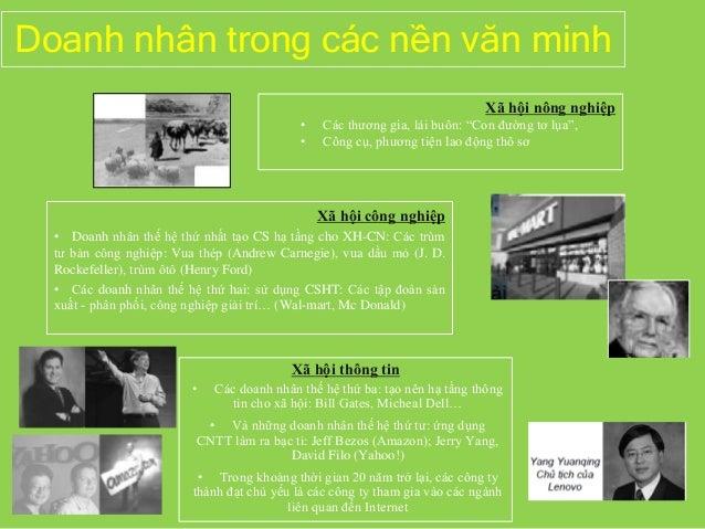 Doanh nhân trong các nền văn minh Xã hội công nghiệp • Doanh nhân thế hệ thứ nhất tạo CS hạ tầng cho XH-CN: Các trùm tư bả...