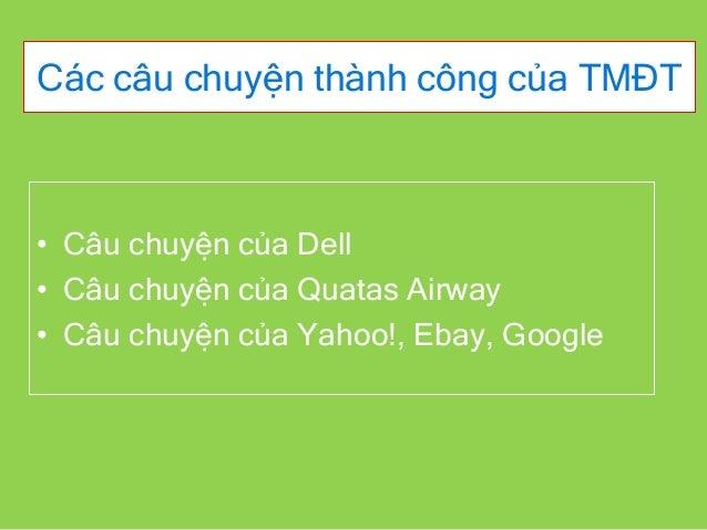 Các câu chuyện thành công của TMĐT • Câu chuyện của Dell • Câu chuyện của Quatas Airway • Câu chuyện của Yahoo!, Ebay, Goo...