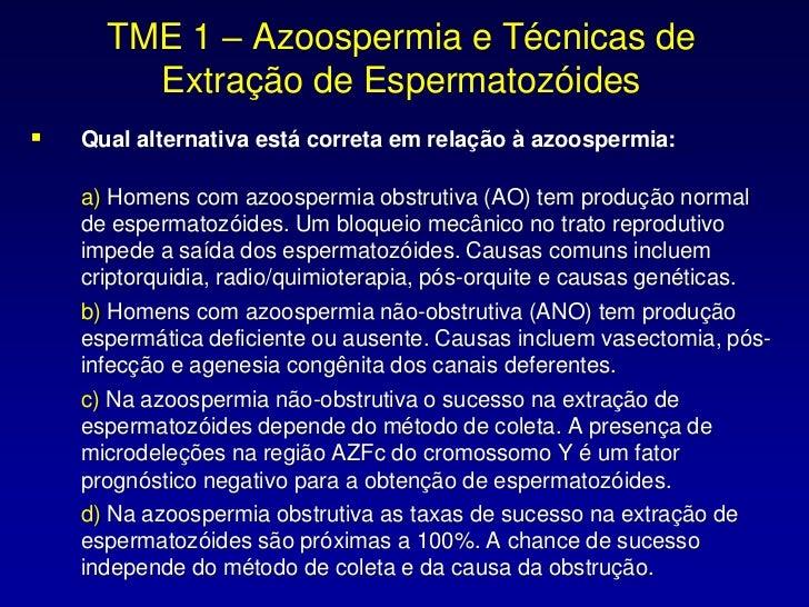 TME 1 – Azoospermia e Técnicas de        Extração de Espermatozóides   Qual alternativa está correta em relação à azoospe...