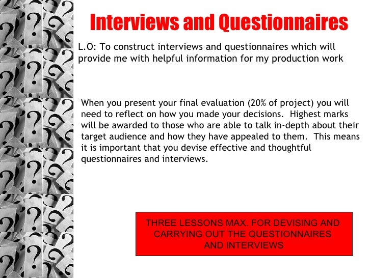 Interviews and Questionnaires L.O: To construct interviews and questionnaires which will provide me with helpful informati...