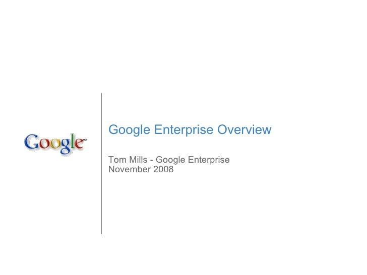 Google Enterprise Overview Tom Mills - Google Enterprise November 2008