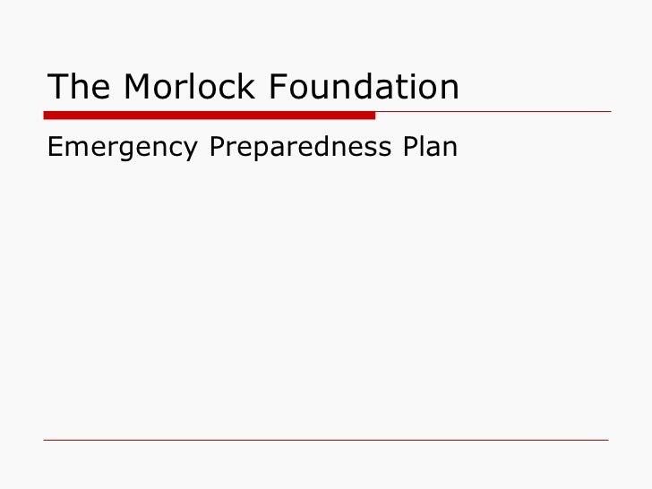 The Morlock FoundationEmergency Preparedness Plan