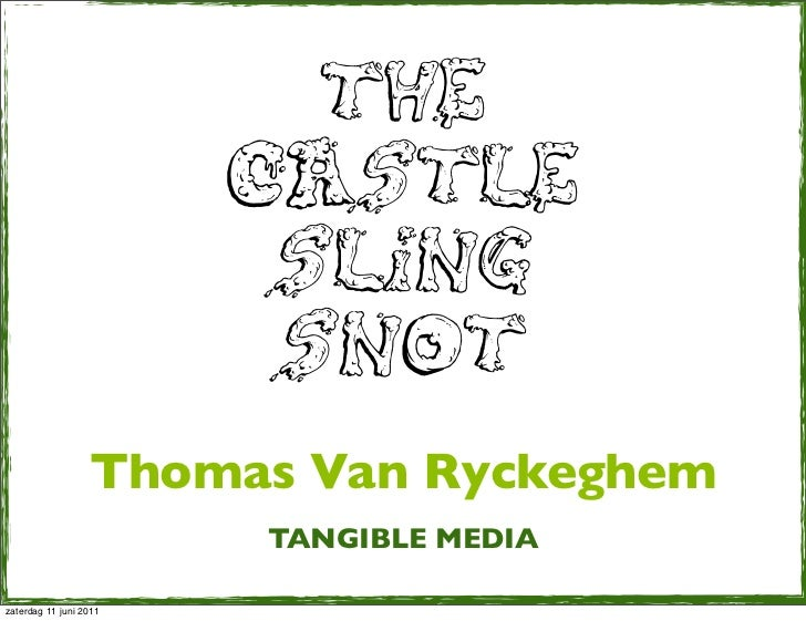 THE                        CASTLE                         SLING                         SNOT                  Thomas Van R...