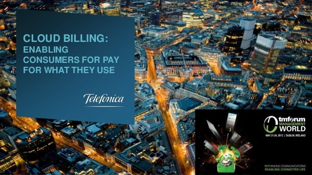 CLOUD BILLING: ENABLING CONSUMERS FOR PAY FOR WHAT THEY USE